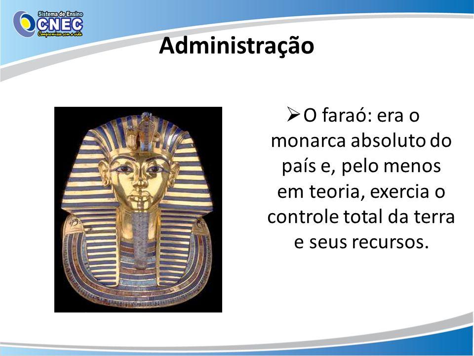 AdministraçãoO faraó: era o monarca absoluto do país e, pelo menos em teoria, exercia o controle total da terra e seus recursos.