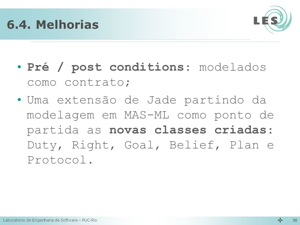 Pré / post conditions: modelados como contrato;
