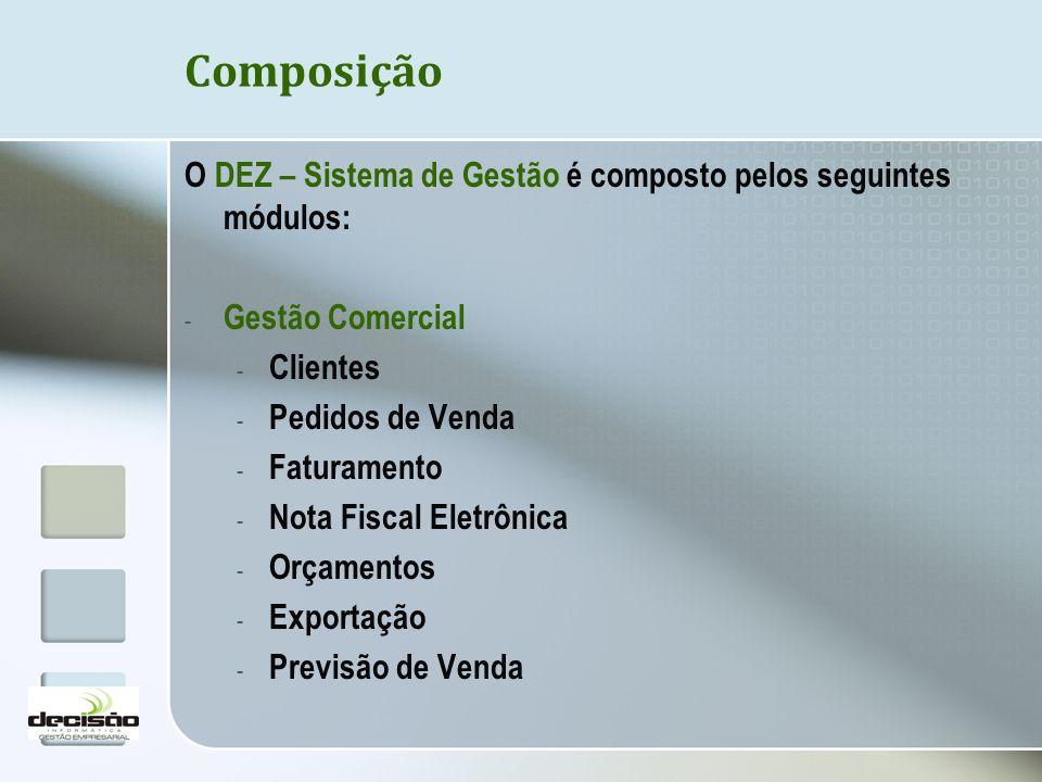 Composição O DEZ – Sistema de Gestão é composto pelos seguintes módulos: Gestão Comercial. Clientes.