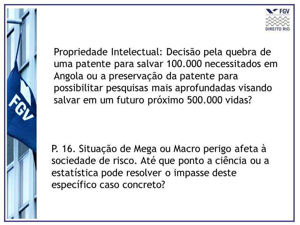 Propriedade Intelectual: Decisão pela quebra de uma patente para salvar 100.000 necessitados em Angola ou a preservação da patente para possibilitar pesquisas mais aprofundadas visando salvar em um futuro próximo 500.000 vidas