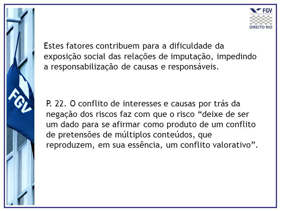Estes fatores contribuem para a dificuldade da exposição social das relações de imputação, impedindo a responsabilização de causas e responsáveis.