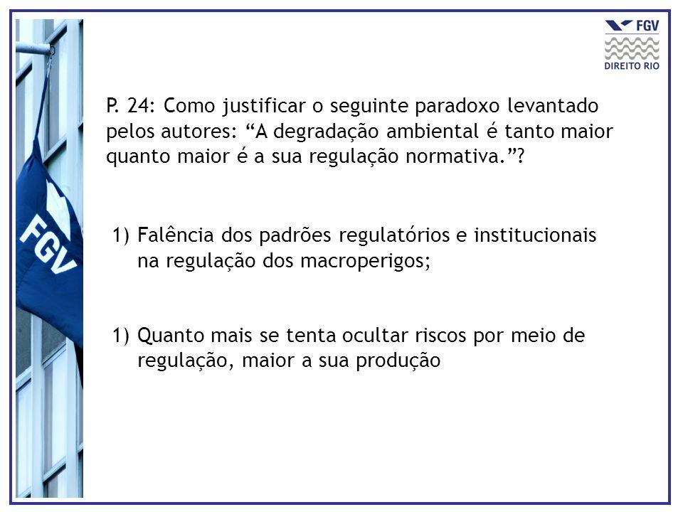 P. 24: Como justificar o seguinte paradoxo levantado pelos autores: A degradação ambiental é tanto maior quanto maior é a sua regulação normativa.