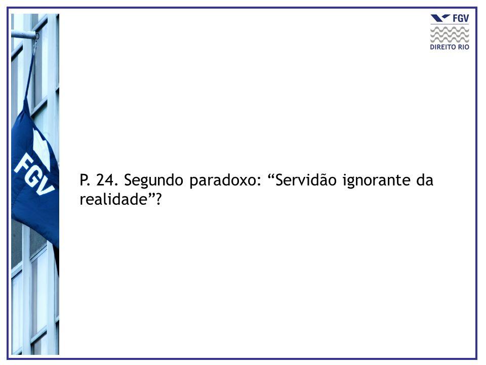 P. 24. Segundo paradoxo: Servidão ignorante da realidade