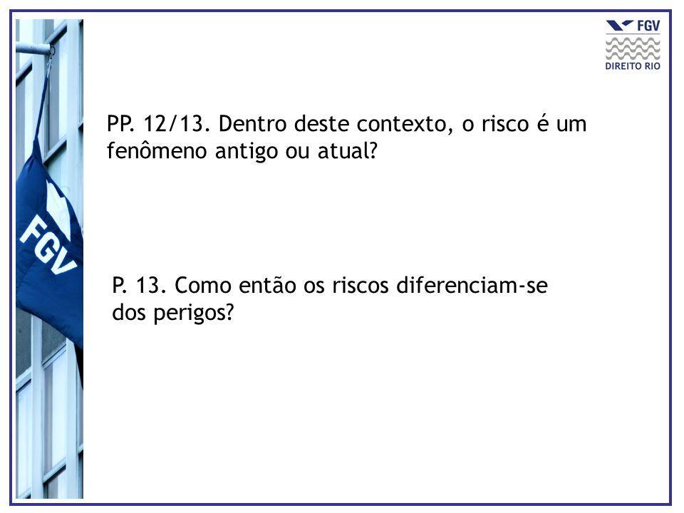 PP. 12/13. Dentro deste contexto, o risco é um fenômeno antigo ou atual