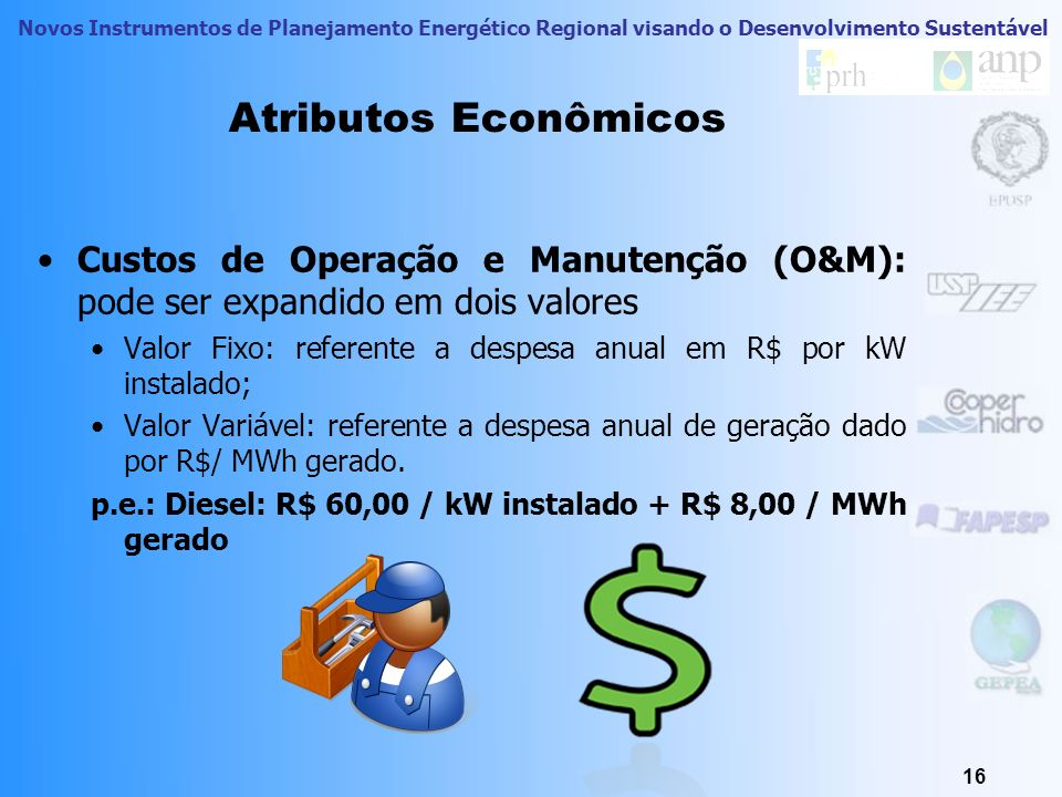 Atributos Econômicos Custos de Operação e Manutenção (O&M): pode ser expandido em dois valores.