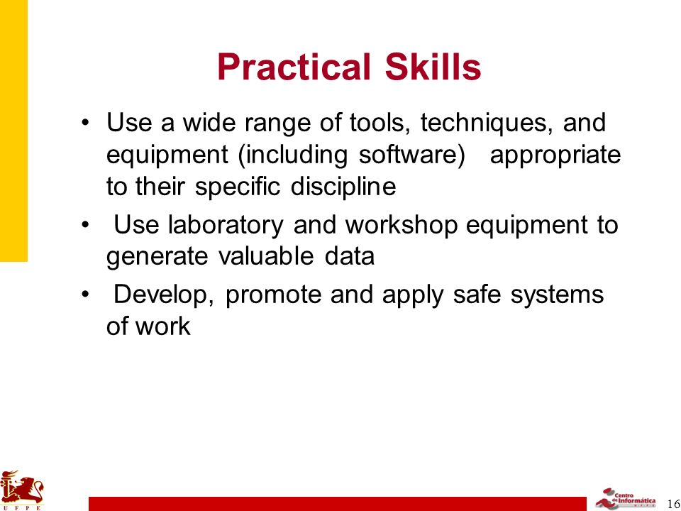 Practical Skills Use a wide range of tools, techniques, and equipment (including software) appropriate to their specific discipline.