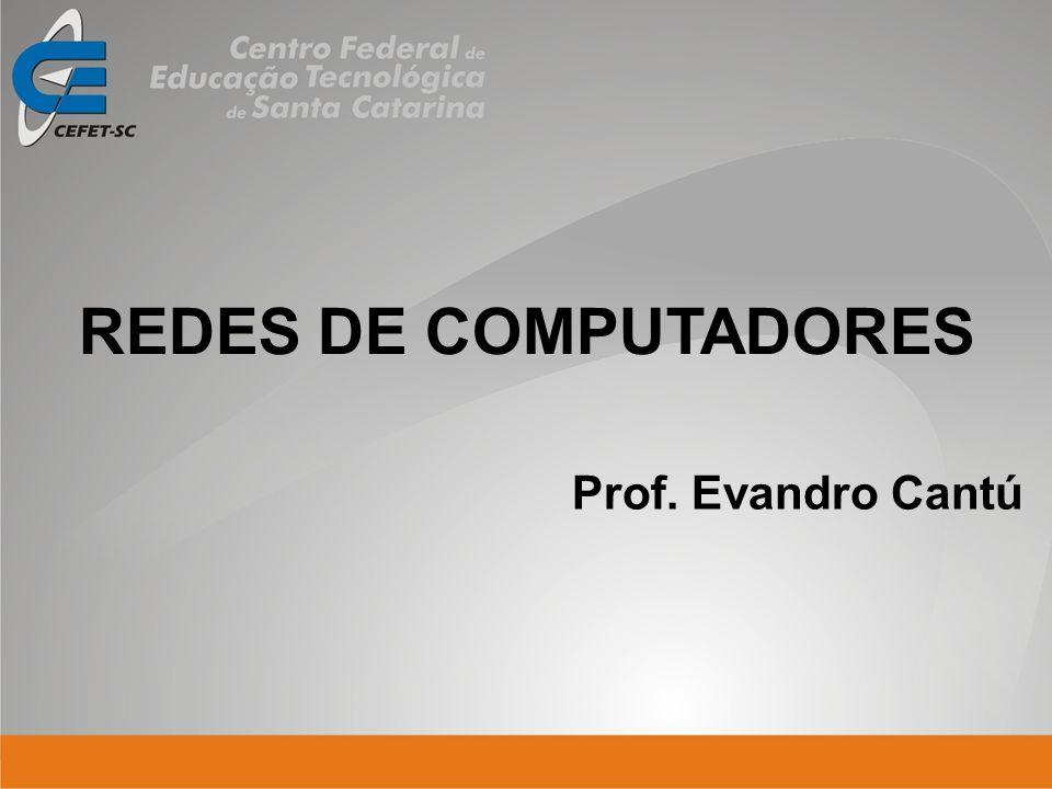 REDES DE COMPUTADORES Prof. Evandro Cantú