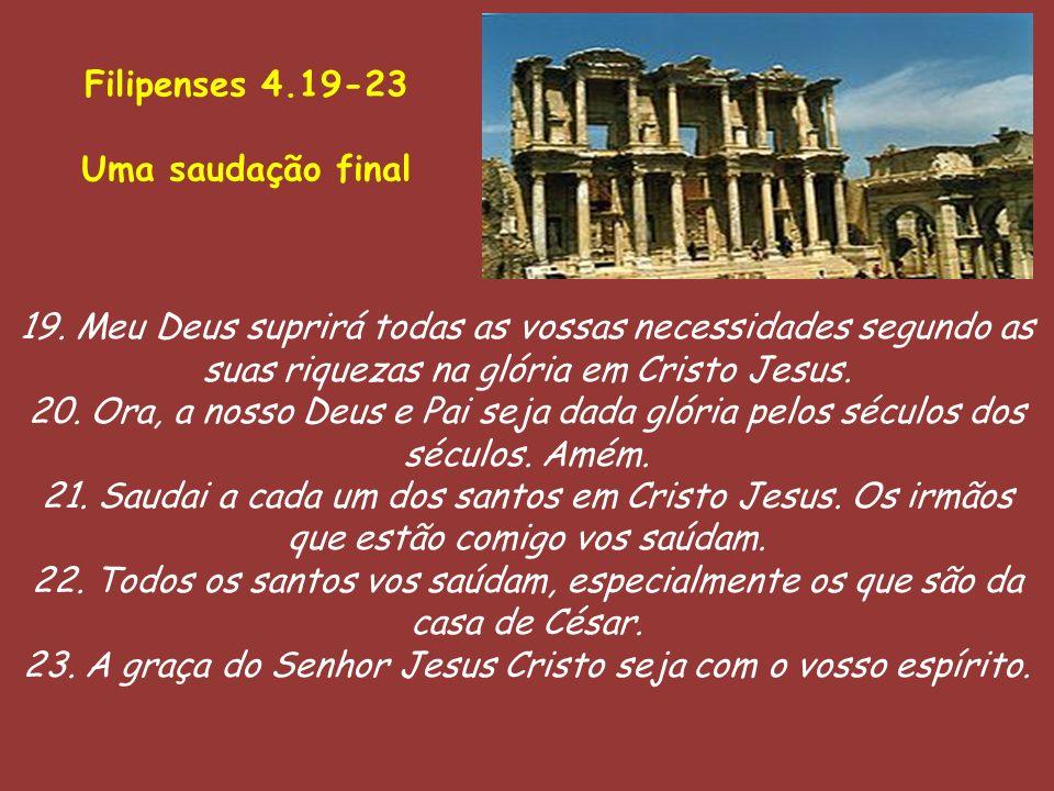 23. A graça do Senhor Jesus Cristo seja com o vosso espírito.