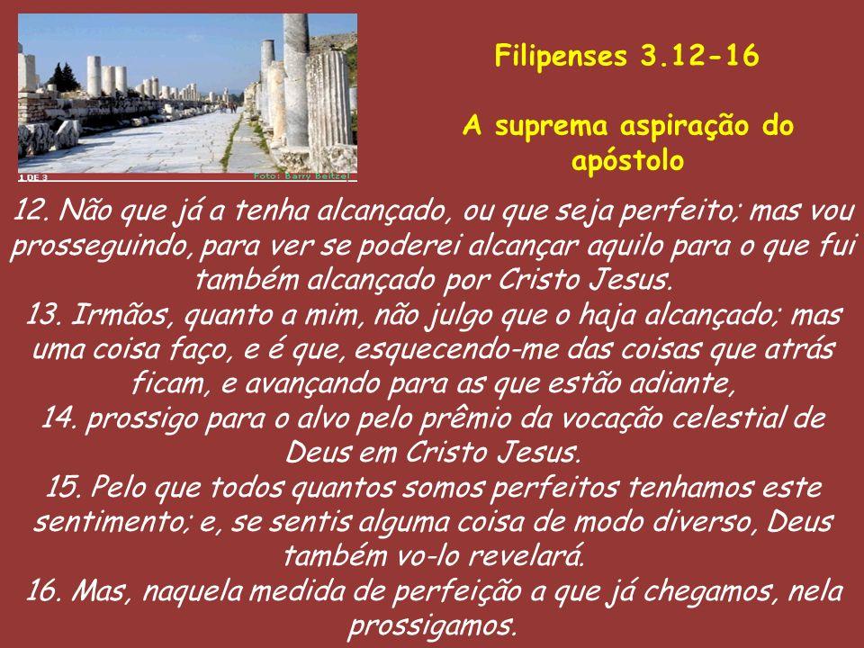 Filipenses 3.12-16 A suprema aspiração do. apóstolo.