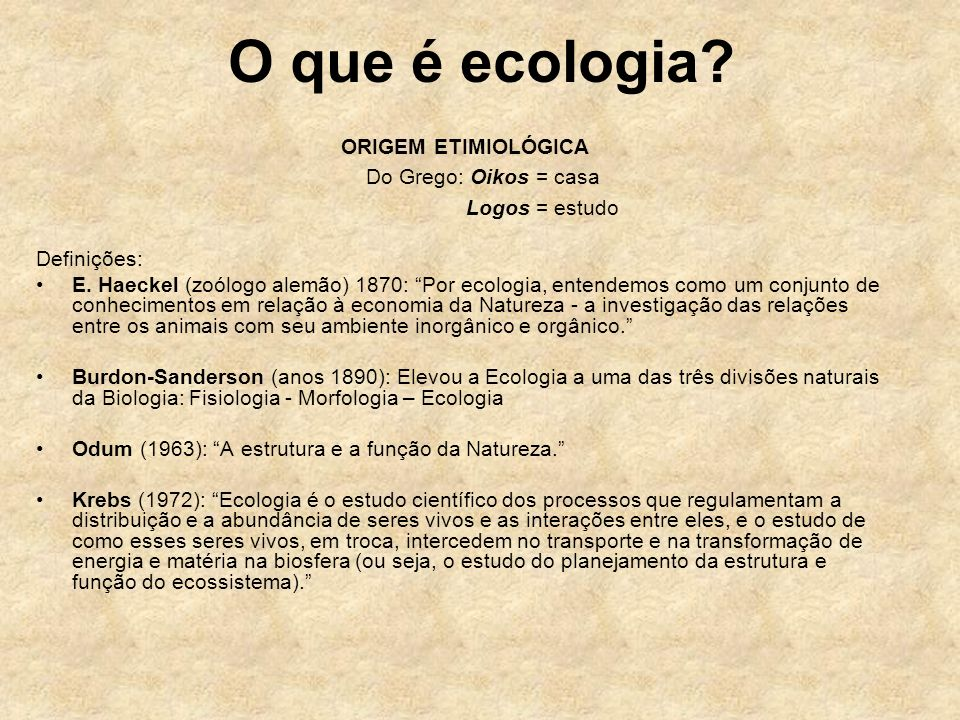 O que é ecologia ORIGEM ETIMIOLÓGICA Do Grego: Oikos = casa