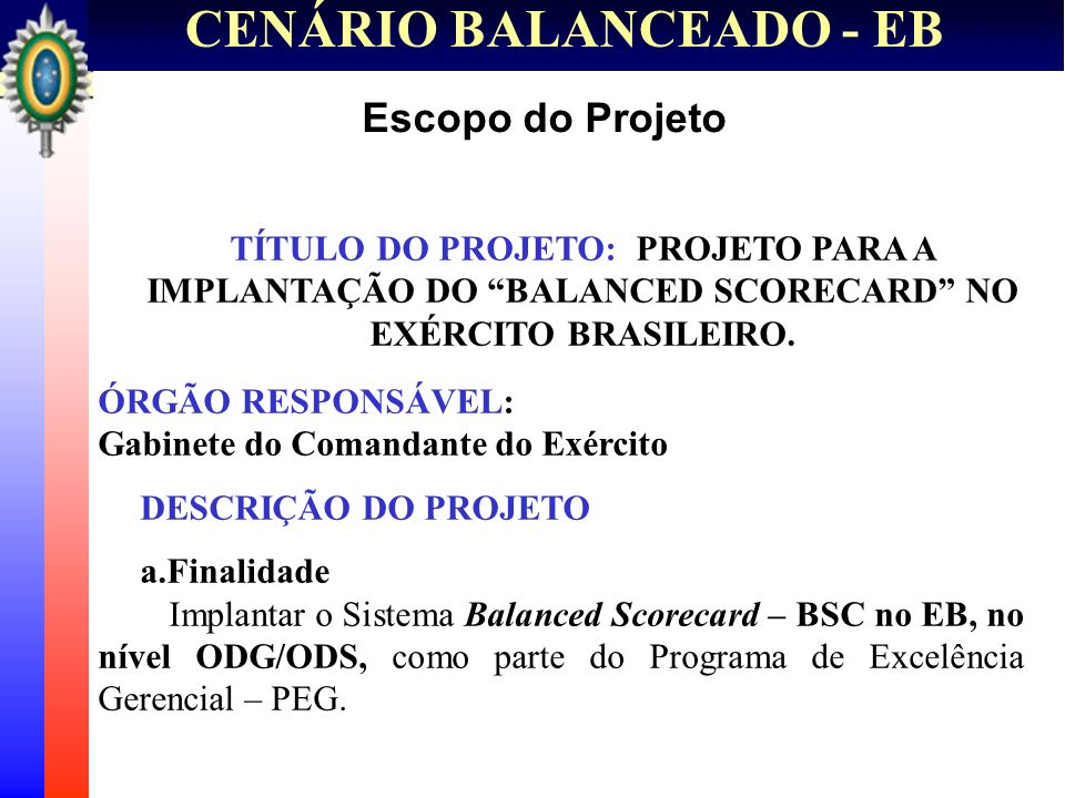 Escopo do ProjetoTÍTULO DO PROJETO: PROJETO PARA A IMPLANTAÇÃO DO BALANCED SCORECARD NO EXÉRCITO BRASILEIRO.