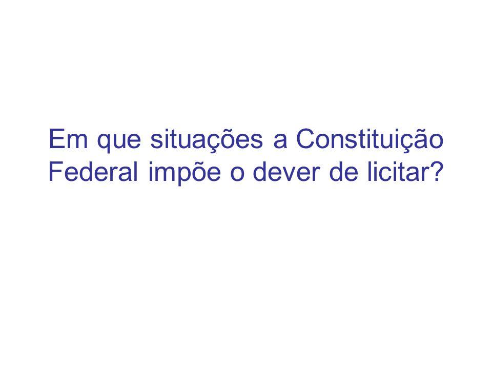 Em que situações a Constituição Federal impõe o dever de licitar