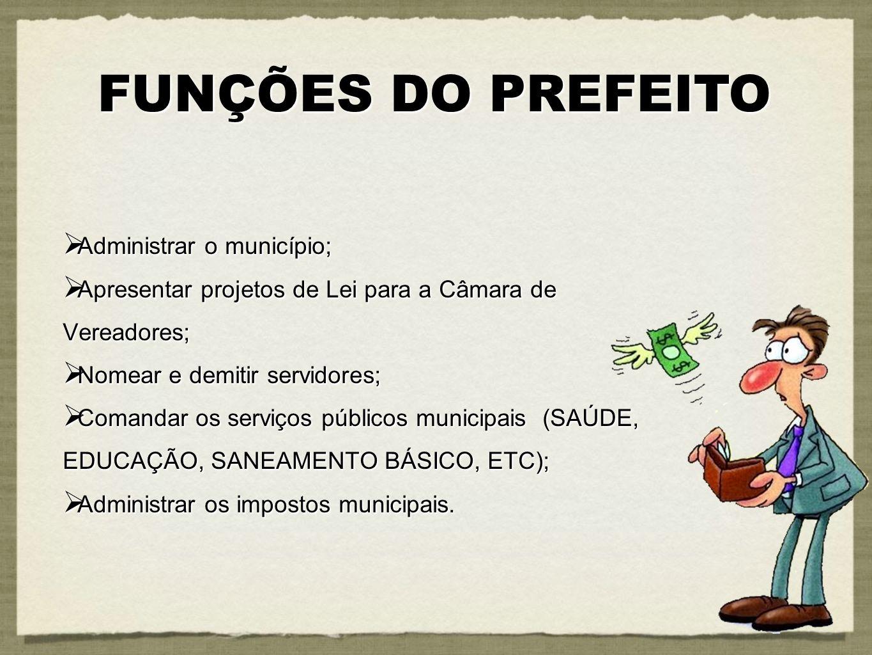 FUNÇÕES DO PREFEITO Administrar o município;