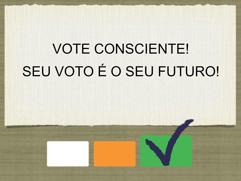VOTE CONSCIENTE! SEU VOTO É O SEU FUTURO!