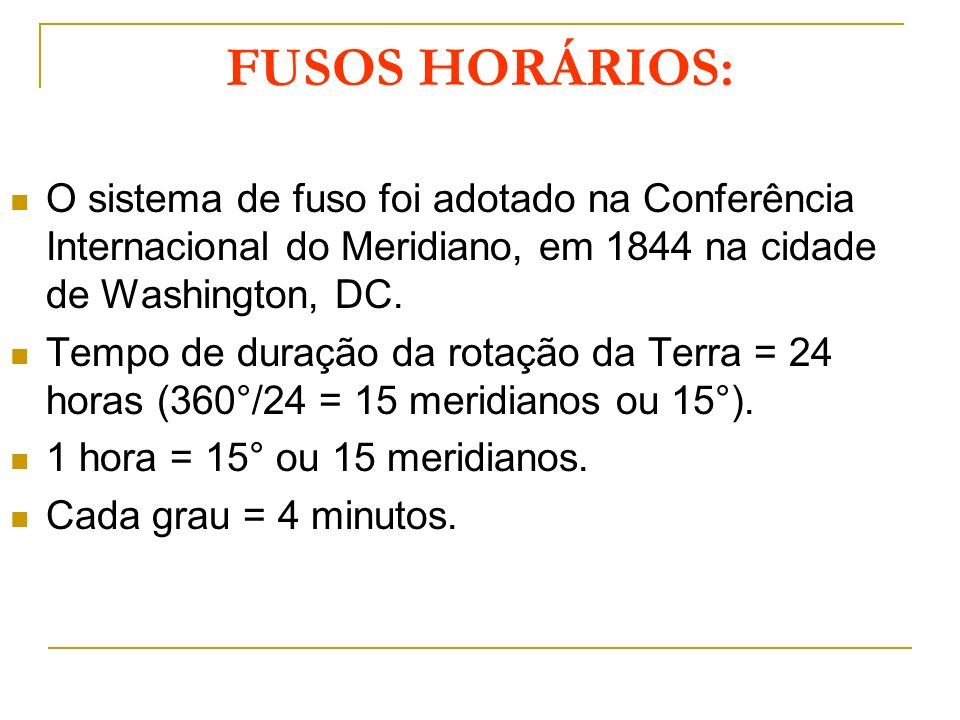 FUSOS HORÁRIOS: O sistema de fuso foi adotado na Conferência Internacional do Meridiano, em 1844 na cidade de Washington, DC.