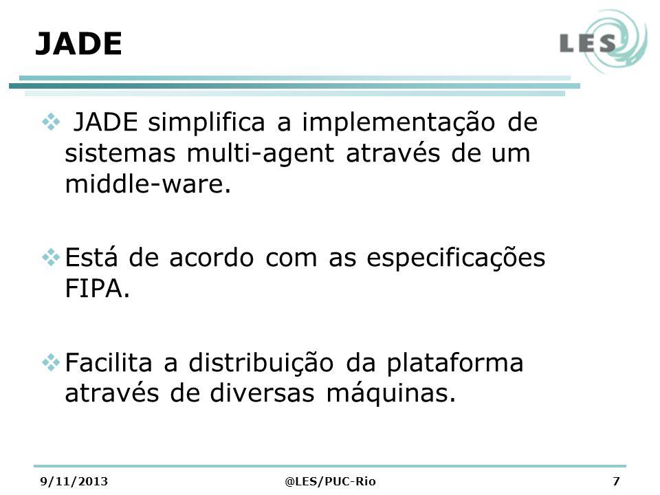 JADE JADE simplifica a implementação de sistemas multi-agent através de um middle-ware. Está de acordo com as especificações FIPA.