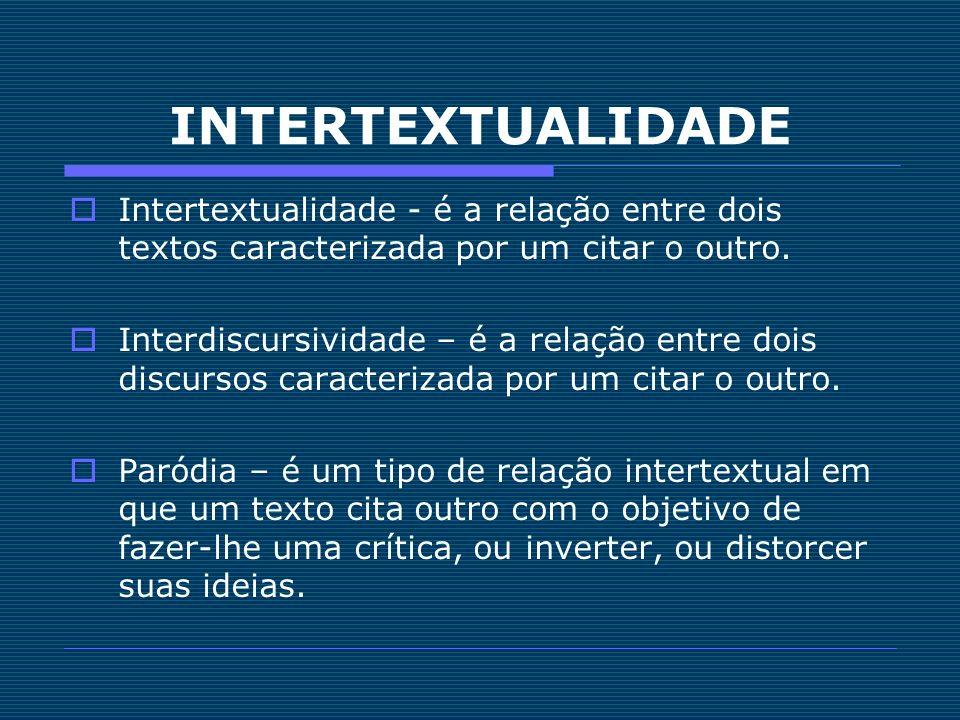 INTERTEXTUALIDADE Intertextualidade - é a relação entre dois textos caracterizada por um citar o outro.