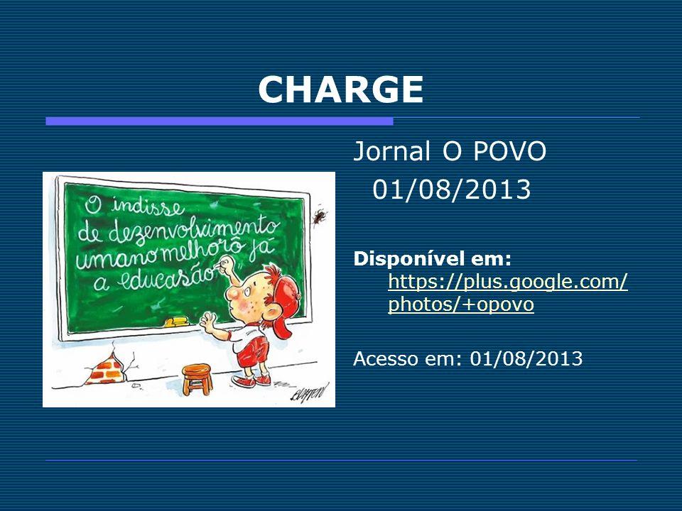CHARGE Jornal O POVO. 01/08/2013. Disponível em: https://plus.google.com/photos/+opovo.