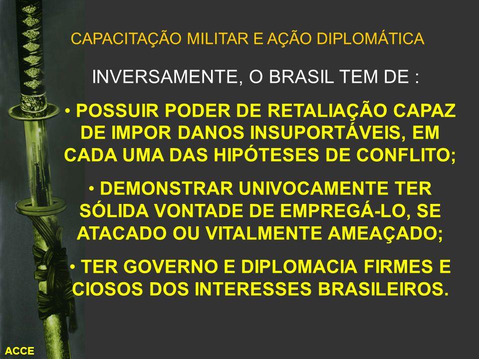 TER GOVERNO E DIPLOMACIA FIRMES E CIOSOS DOS INTERESSES BRASILEIROS.
