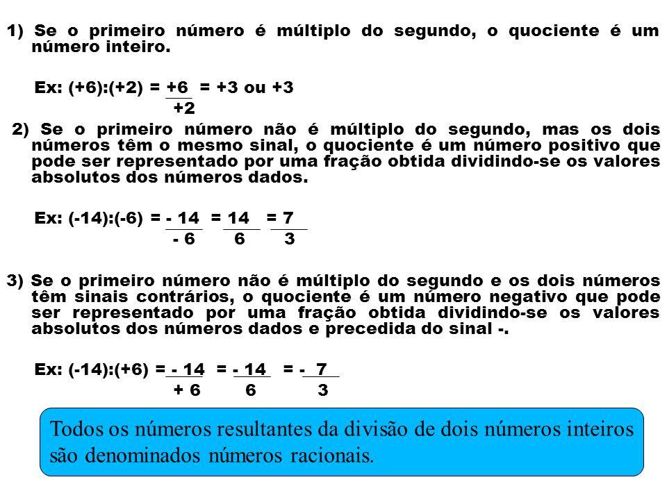 1) Se o primeiro número é múltiplo do segundo, o quociente é um número inteiro.