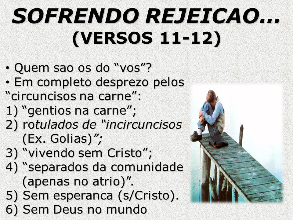 SOFRENDO REJEICAO... (VERSOS 11-12) Quem sao os do vos