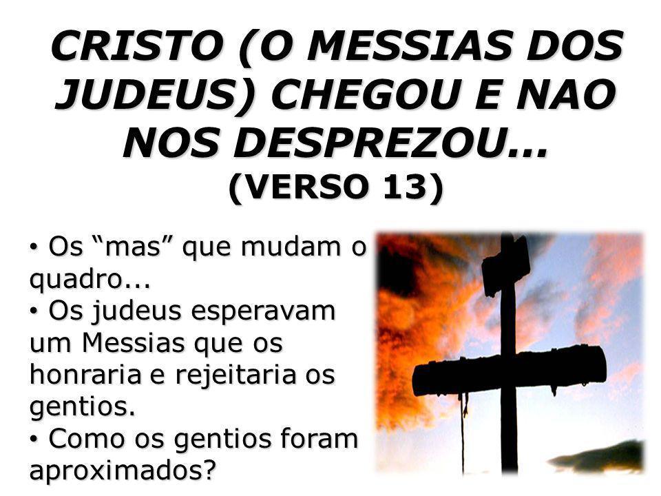 CRISTO (O MESSIAS DOS JUDEUS) CHEGOU E NAO NOS DESPREZOU...