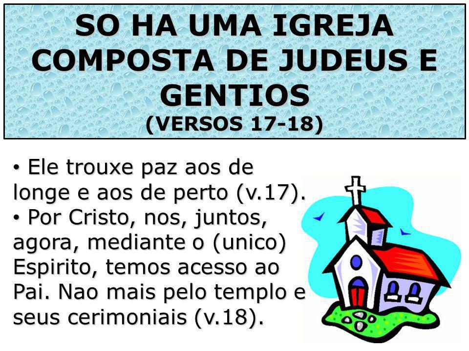 SO HA UMA IGREJA COMPOSTA DE JUDEUS E GENTIOS