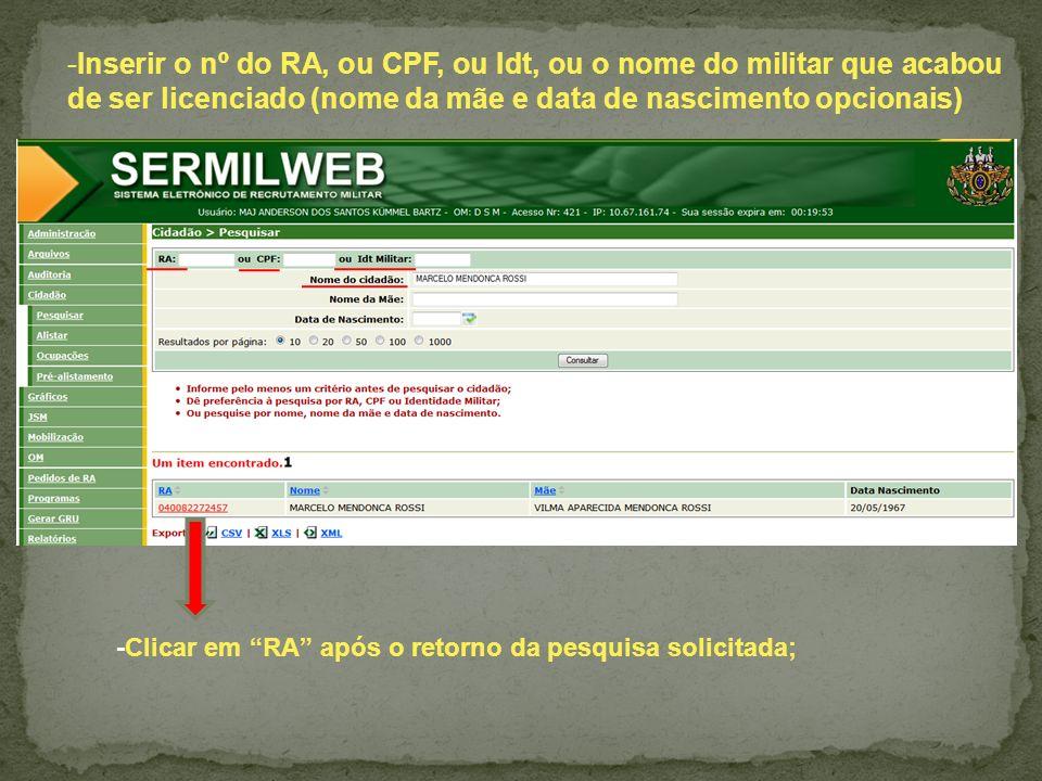 -Inserir o nº do RA, ou CPF, ou Idt, ou o nome do militar que acabou de ser licenciado (nome da mãe e data de nascimento opcionais)