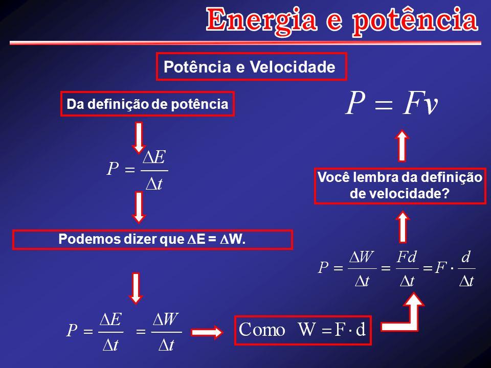 Energia e potência Potência e Velocidade Da definição de potência