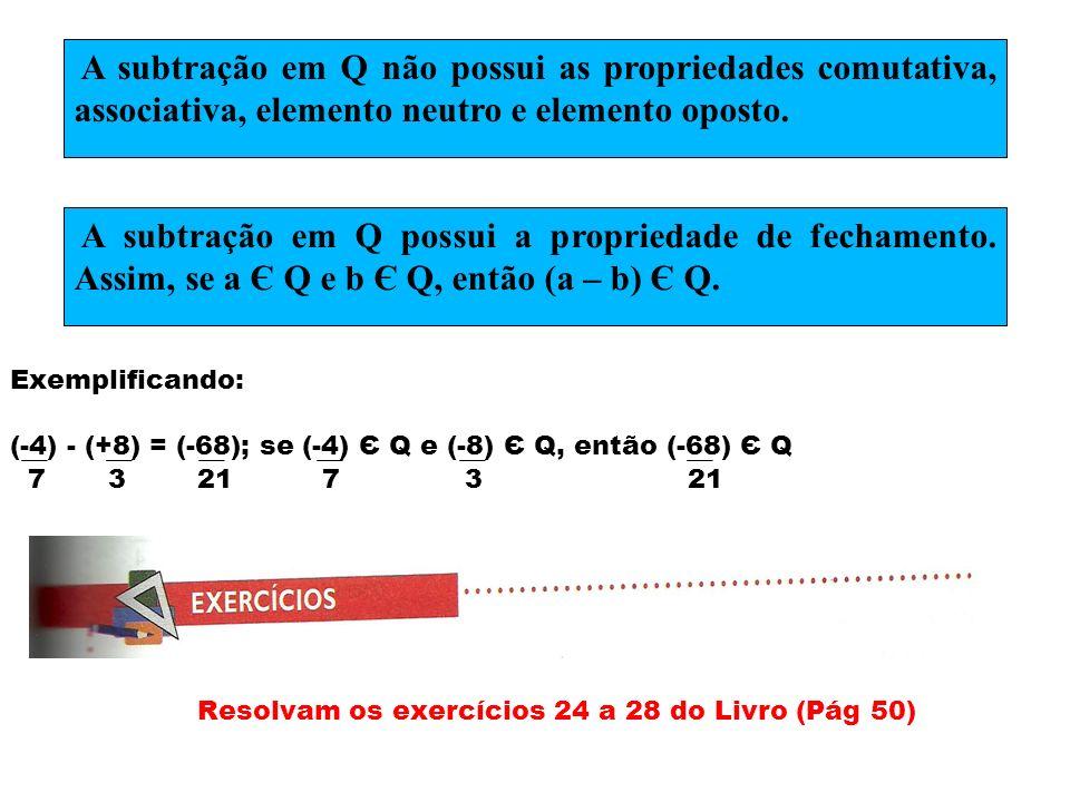 Exemplificando:(-4) - (+8) = (-68); se (-4) Є Q e (-8) Є Q, então (-68) Є Q. 7 3 21 7 3 21.