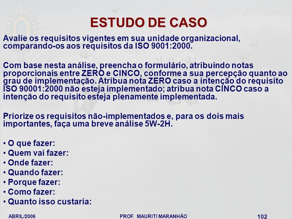 ESTUDO DE CASO Avalie os requisitos vigentes em sua unidade organizacional, comparando-os aos requisitos da ISO 9001:2000.