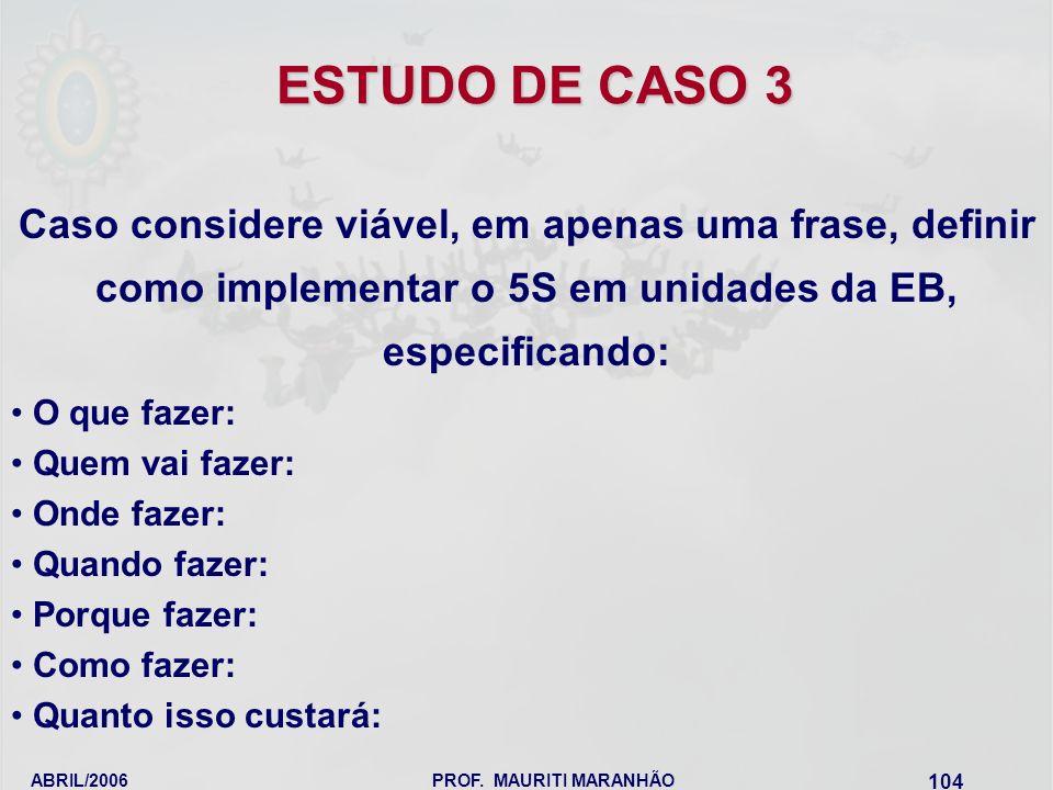 ESTUDO DE CASO 3 Caso considere viável, em apenas uma frase, definir como implementar o 5S em unidades da EB, especificando: