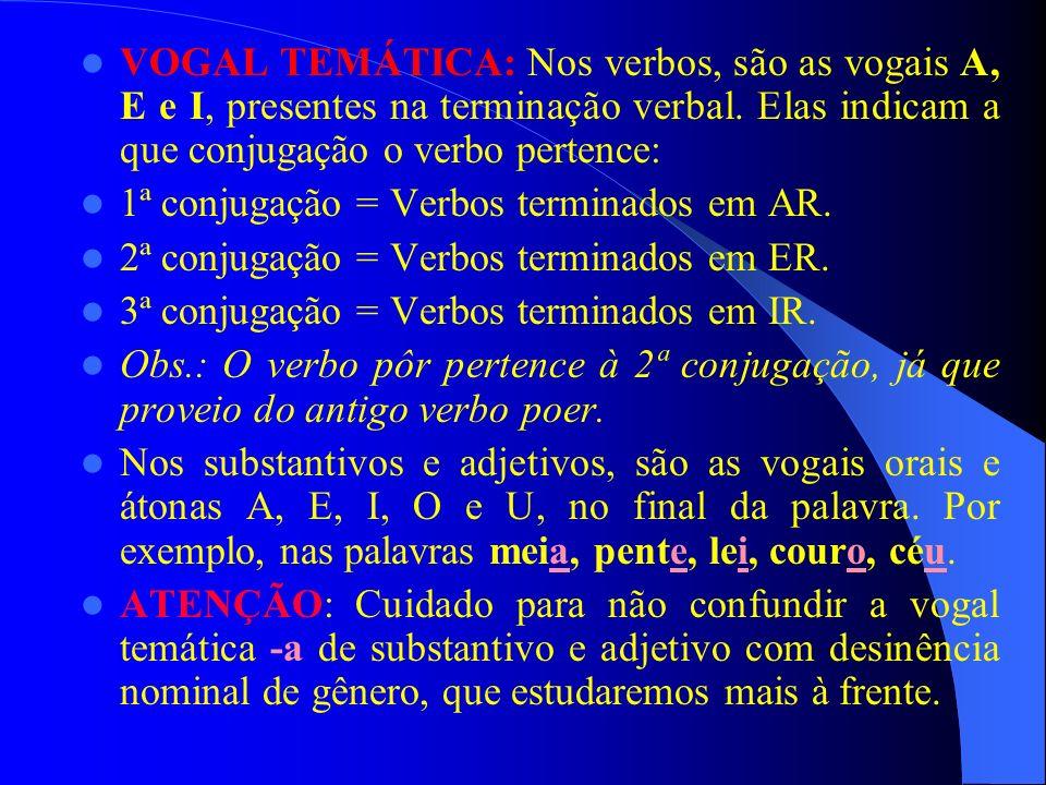 VOGAL TEMÁTICA: Nos verbos, são as vogais A, E e I, presentes na terminação verbal. Elas indicam a que conjugação o verbo pertence: