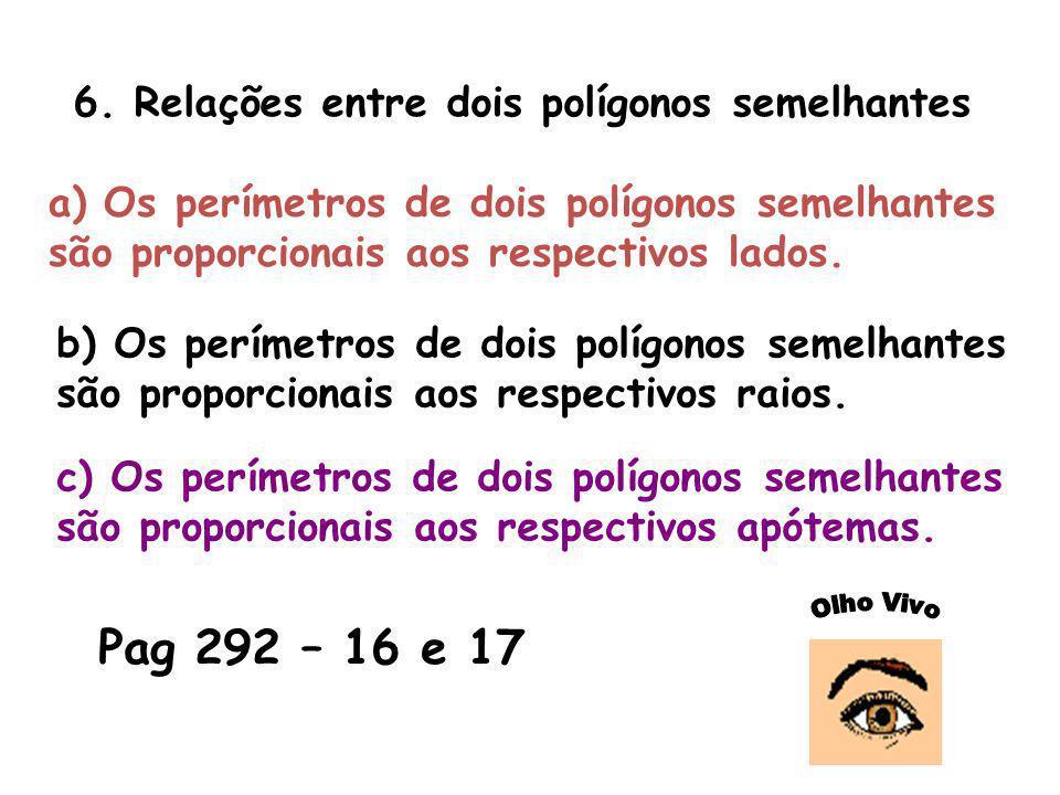 Pag 292 – 16 e 17 6. Relações entre dois polígonos semelhantes