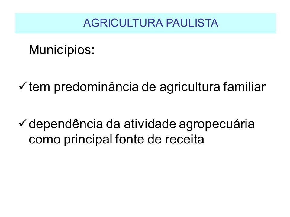 AGRICULTURA PAULISTAMunicípios: tem predominância de agricultura familiar.