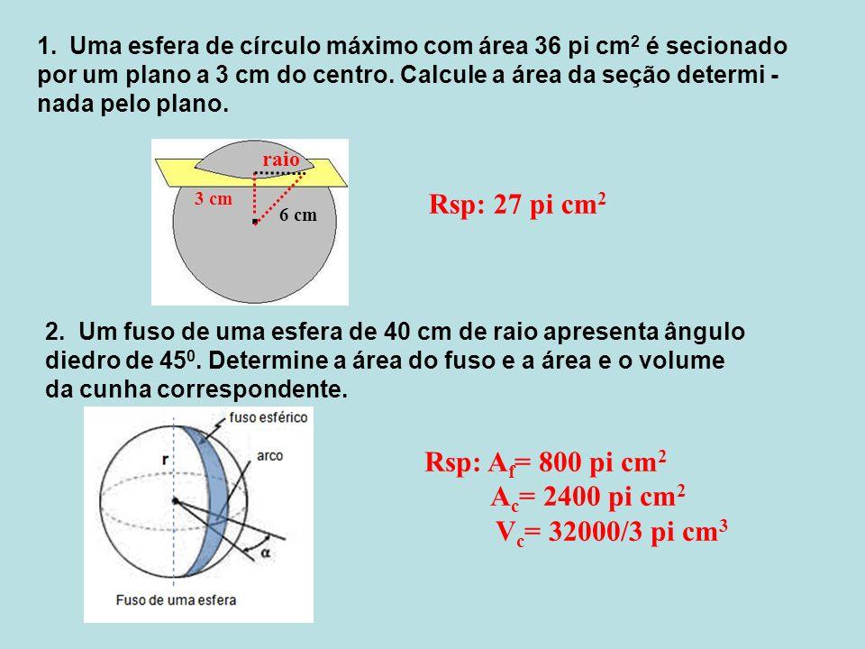 Rsp: 27 pi cm2 Rsp: Af= 800 pi cm2 Ac= 2400 pi cm2 Vc= 32000/3 pi cm3