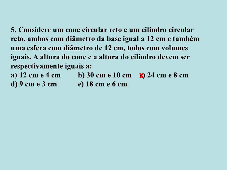 x 5. Considere um cone circular reto e um cilindro circular