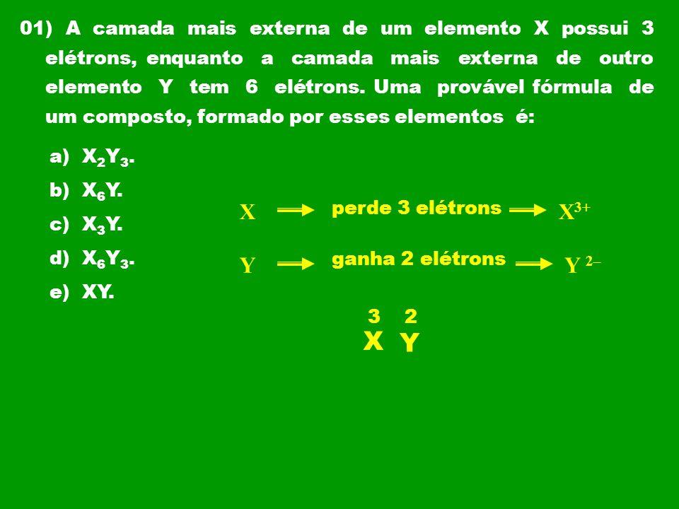 01) A camada mais externa de um elemento X possui 3 elétrons, enquanto a camada mais externa de outro elemento Y tem 6 elétrons. Uma provável fórmula de um composto, formado por esses elementos é:
