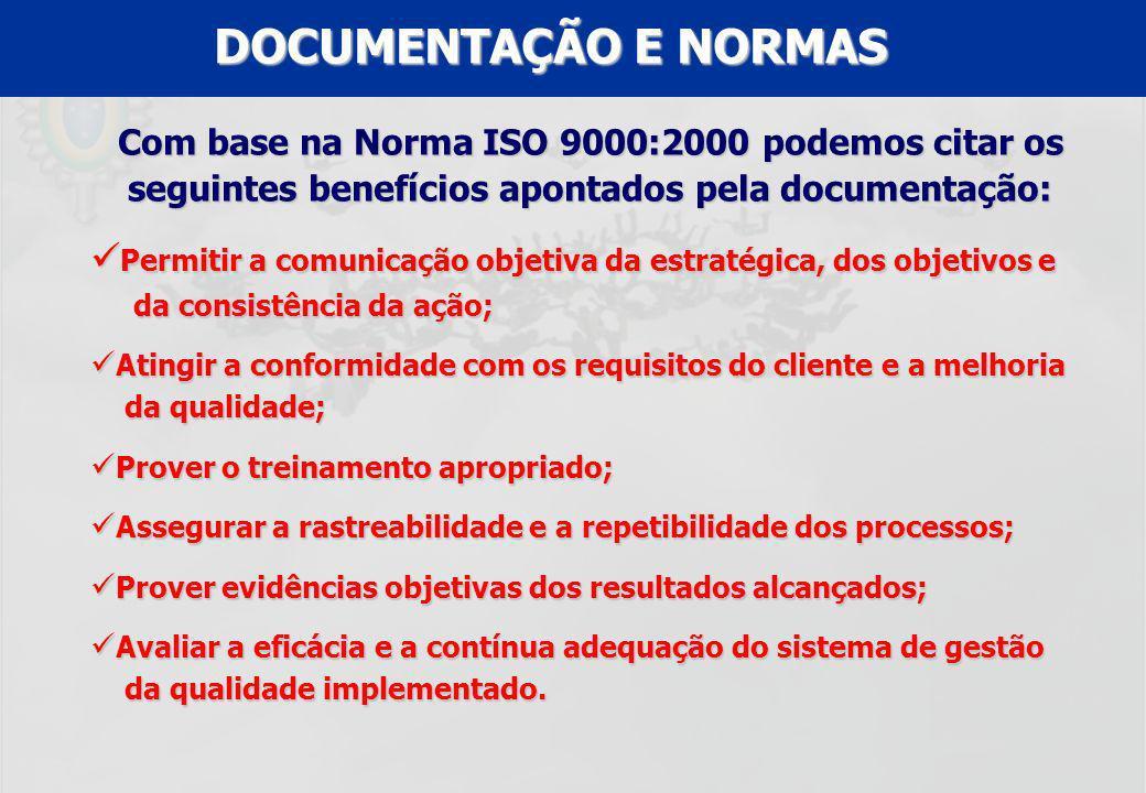 DOCUMENTAÇÃO E NORMAS Com base na Norma ISO 9000:2000 podemos citar os seguintes benefícios apontados pela documentação: