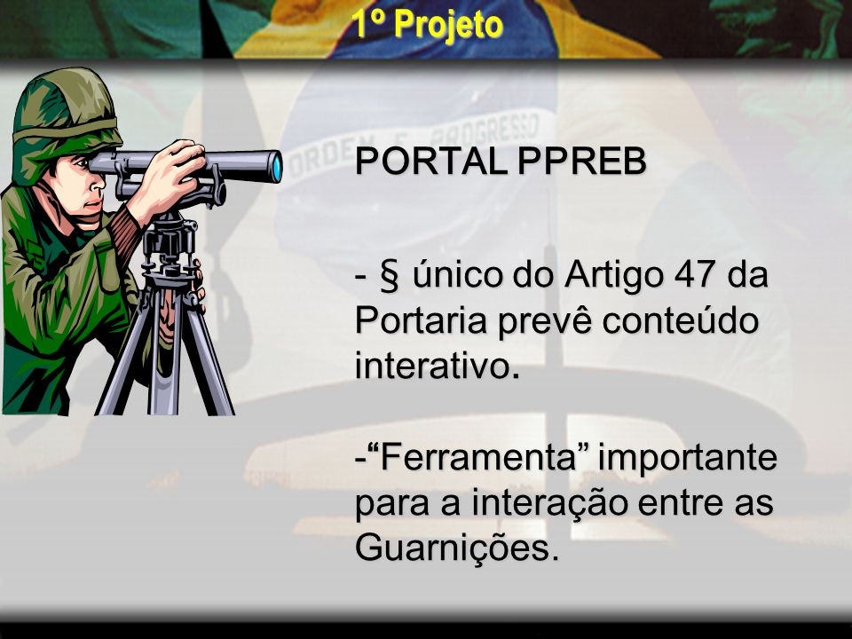 1º Projeto PORTAL PPREB. § único do Artigo 47 da. Portaria prevê conteúdo. interativo. Ferramenta importante.