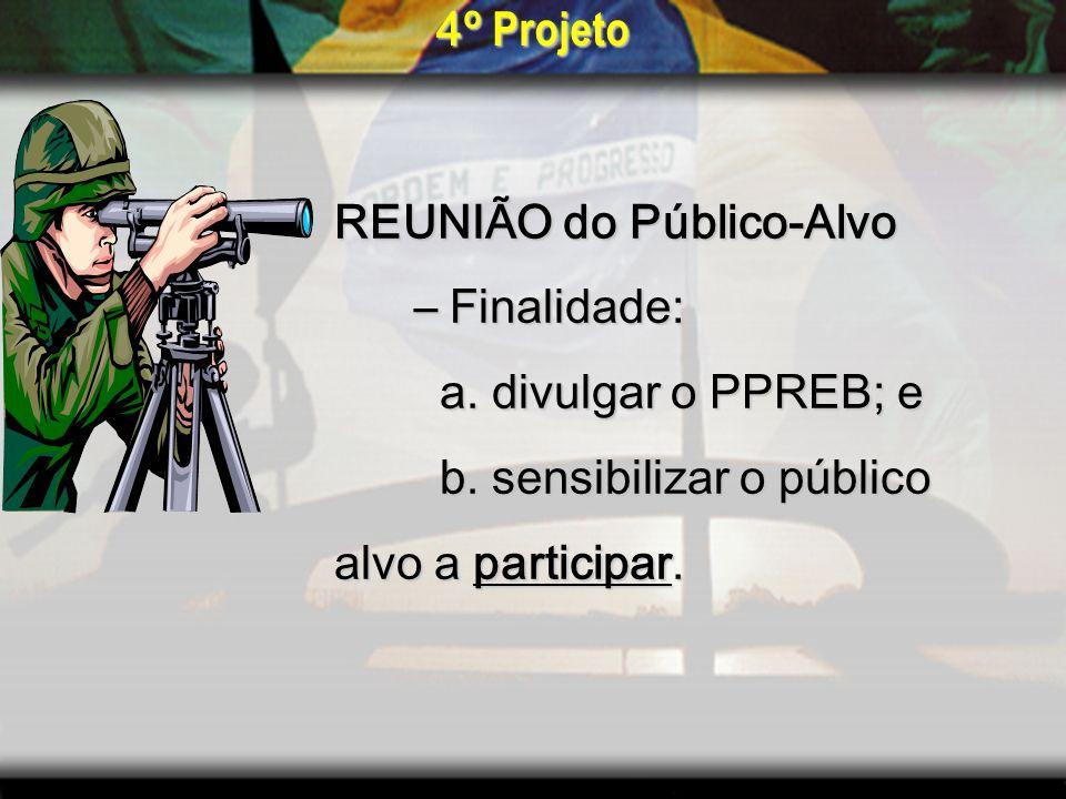 4º ProjetoREUNIÃO do Público-Alvo. – Finalidade: a. divulgar o PPREB; e. b. sensibilizar o público.