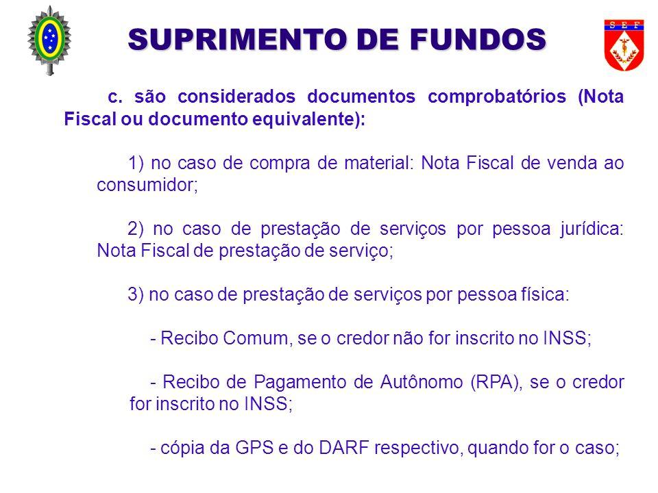 SUPRIMENTO DE FUNDOS c. são considerados documentos comprobatórios (Nota Fiscal ou documento equivalente):