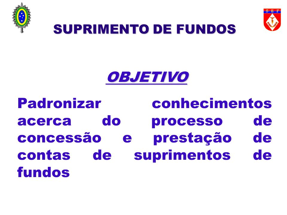 SUPRIMENTO DE FUNDOS OBJETIVO