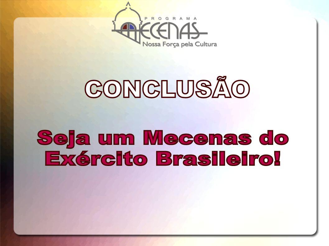 CONCLUSÃO Seja um Mecenas do Exército Brasileiro!