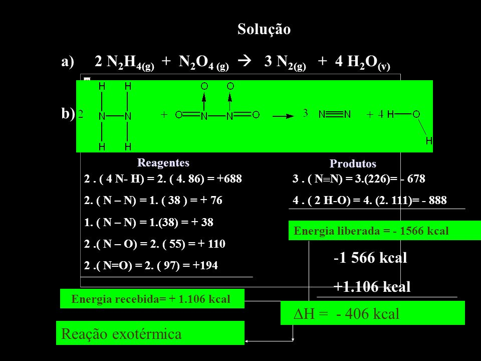 a) 2 N2H4(g) + N2O4 (g)  3 N2(g) + 4 H2O(v)