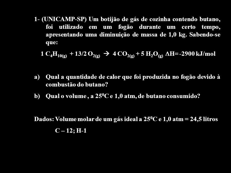 1- (UNICAMP-SP) Um botijão de gás de cozinha contendo butano, foi utilizado em um fogão durante um certo tempo, apresentando uma diminuição de massa de 1,0 kg. Sabendo-se que: