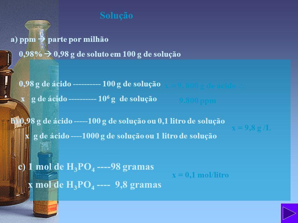 c) 1 mol de H3PO4 ----98 gramas x mol de H3PO4 ---- 9,8 gramas