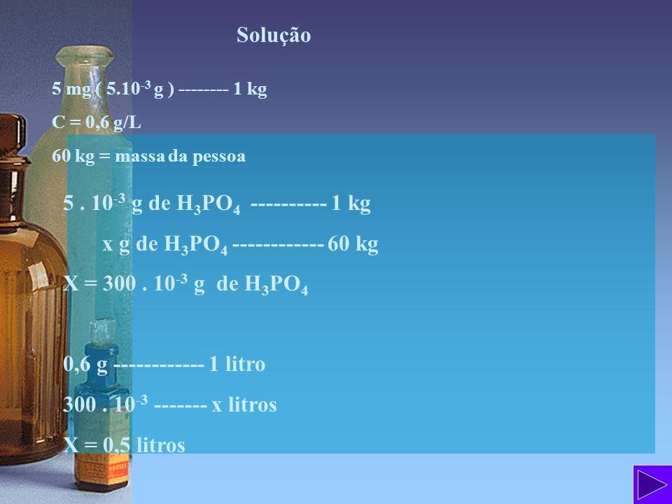 x g de H3PO4 ------------ 60 kg X = 300 . 10-3 g de H3PO4