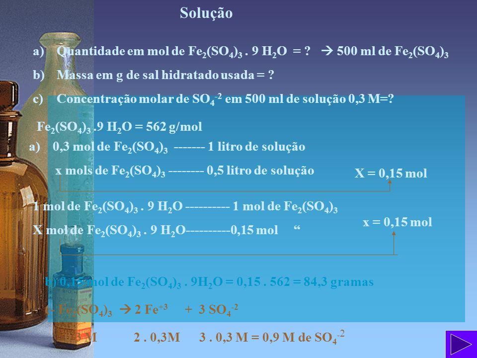 Solução Quantidade em mol de Fe2(SO4)3 . 9 H2O =  500 ml de Fe2(SO4)3. Massa em g de sal hidratado usada =