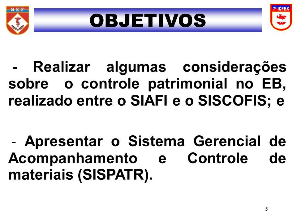 OBJETIVOS - Realizar algumas considerações sobre o controle patrimonial no EB, realizado entre o SIAFI e o SISCOFIS; e.